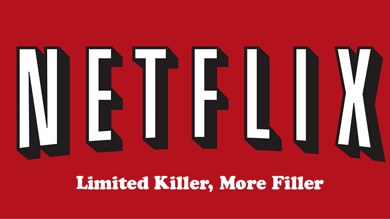 Netflix: Limited Killer, More Filler